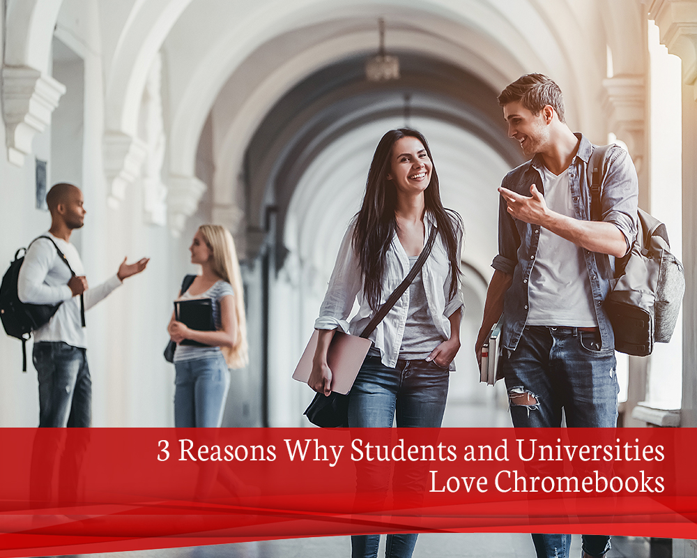 3 Reasons Why Students and Universities Love Chromebooks
