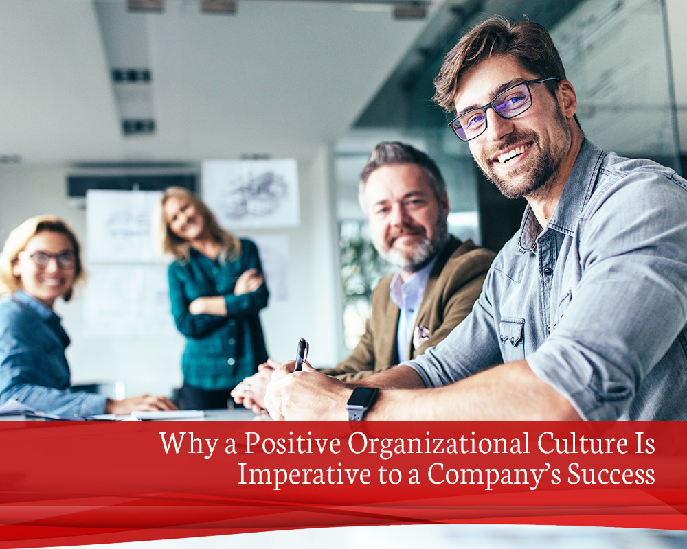 B1 Why a Positive Organizational Culture Is Imperative to a Company's Success