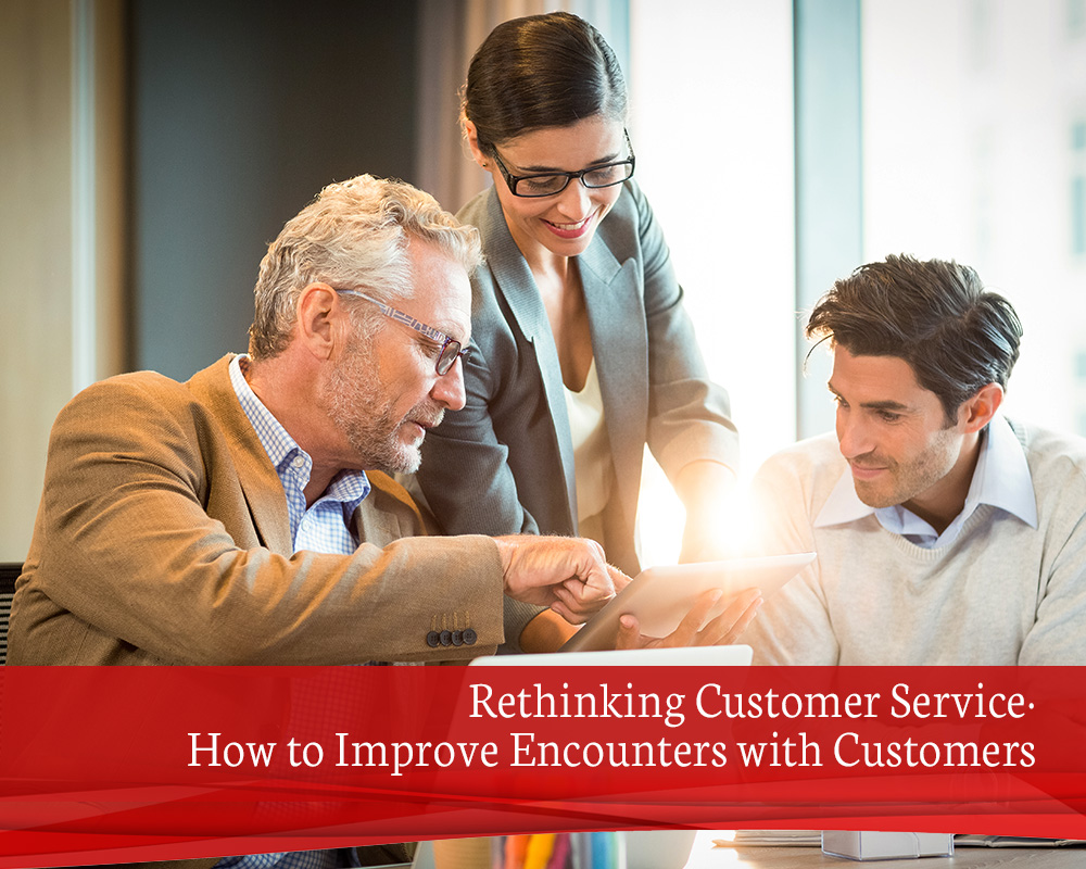 B2 Rethinking Customer Service How to Improve Encounters with Customers