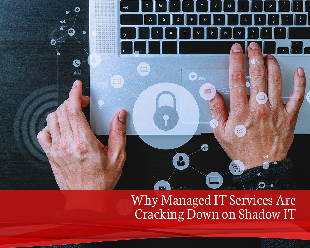 B4 Why Managed IT Services Are Cracking Down on Shadow IT