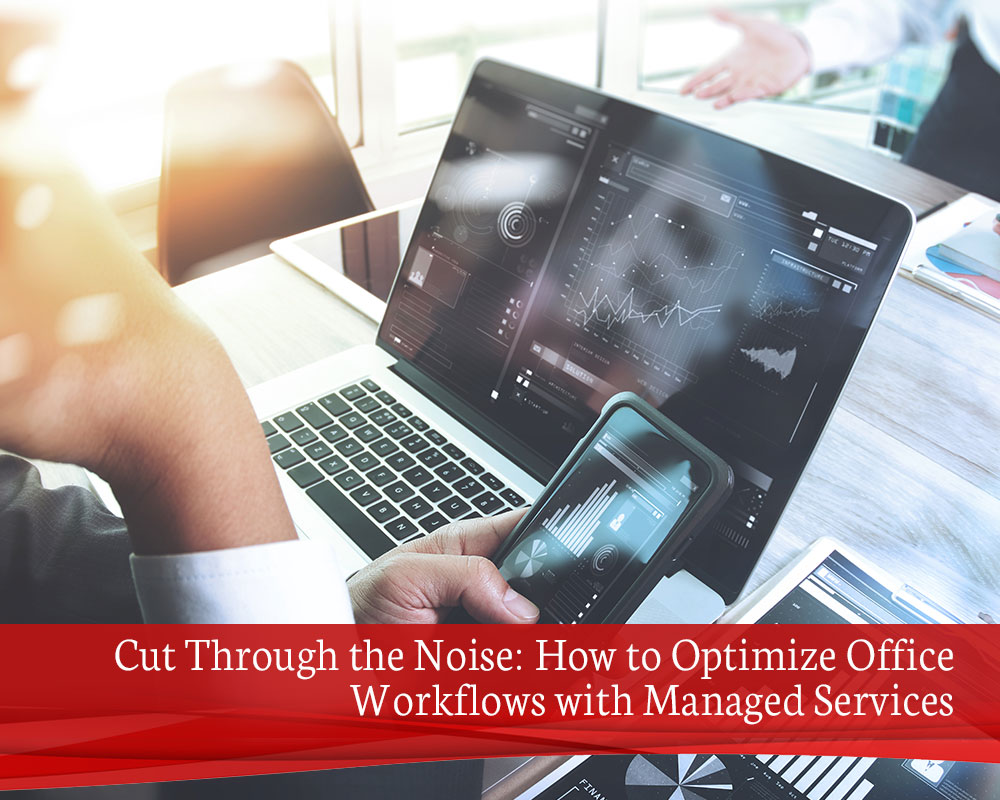 Cut-Through-the-Noise-How-to-Optimize-Office-Workflows-with-Managed-Services-1