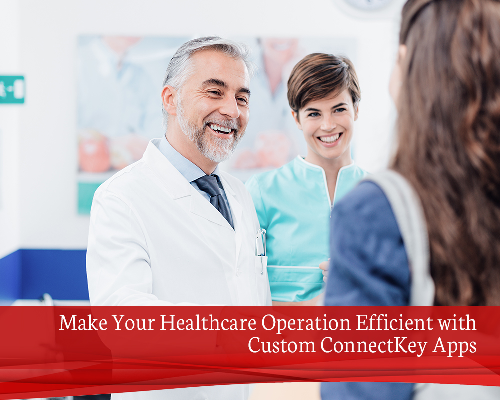 Make Your Healthcare Operation Efficient with Custom ConnectKey Apps