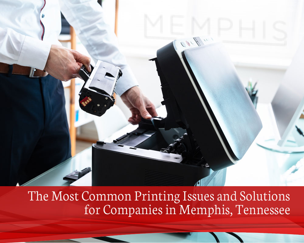 The Most Common Printing Issues and Solutions for Companies in Memphis, Tennessee