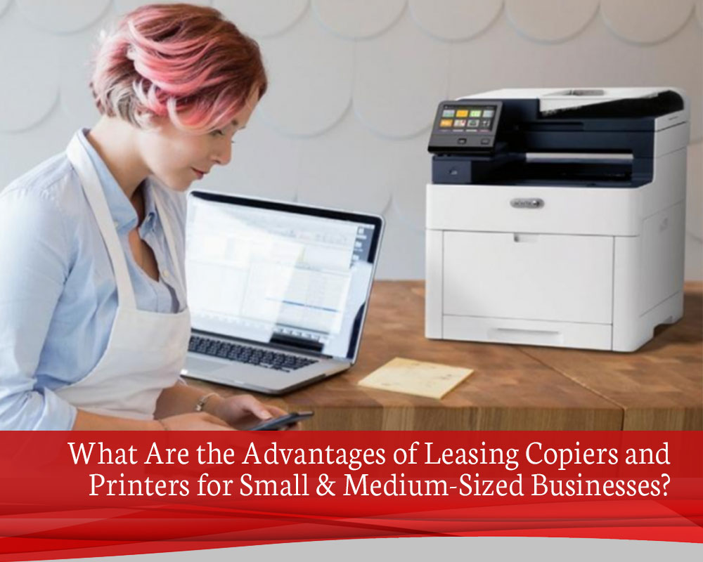 What-Are-the-Advantages-of-Leasing-Copiers-and-Printers-for-Small-&-Medium-Sized-Businesses (81433222-16ca-4939-9400-4d0e210dfb03)