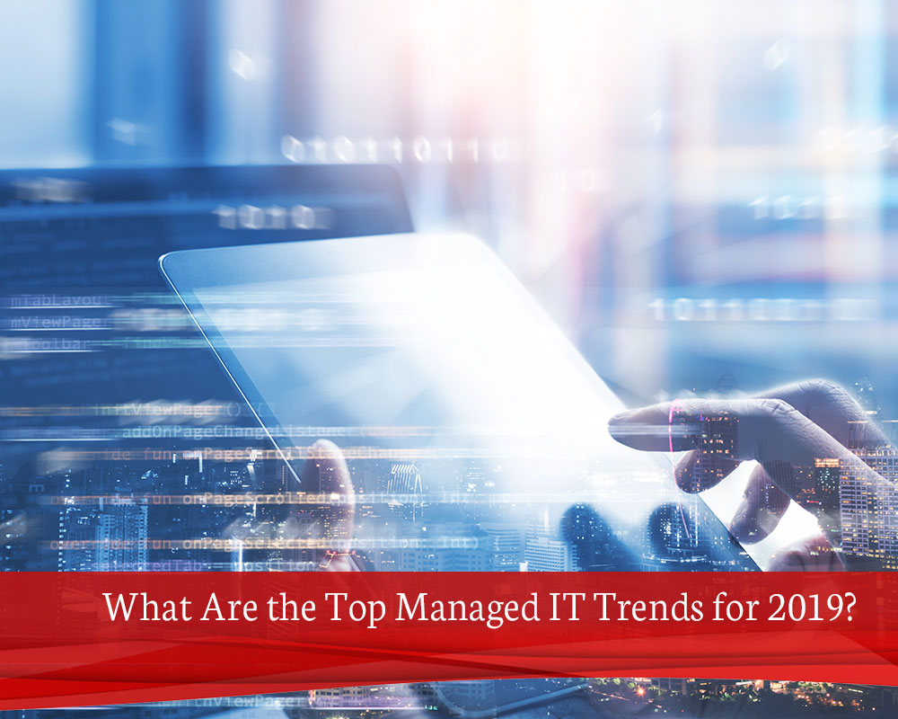 What-Are-the-Top-Managed-IT-Trends-for-2019-1