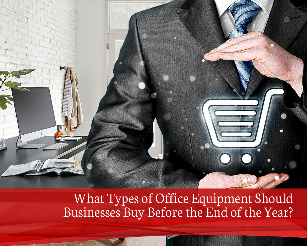 What-Types-of-Office-Equipment-Should-Businesses-Buy-Before-the-End-of-the-Year