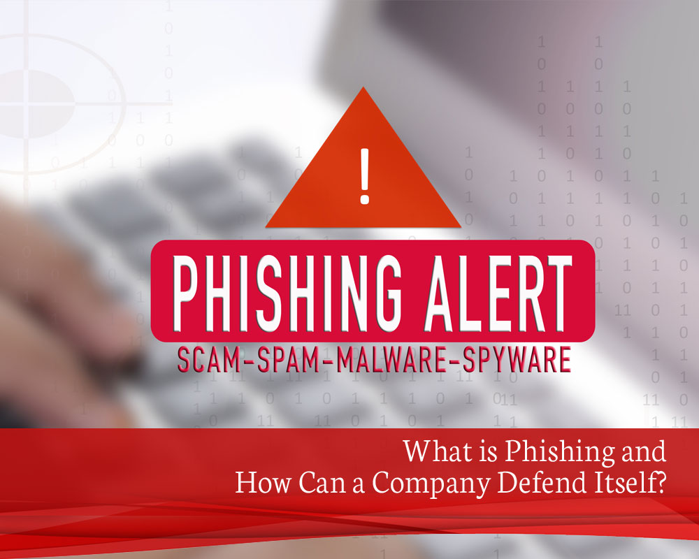 What is Phishing and How Can a Company Defend Itself?