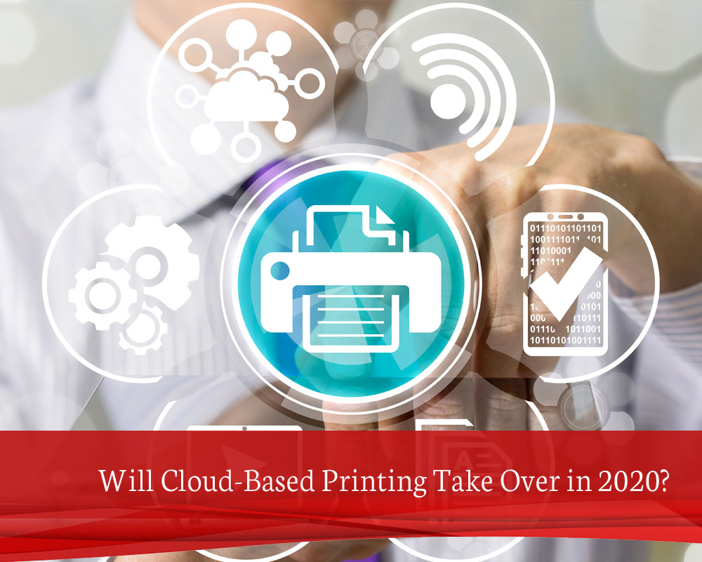 Will Cloud-Based Printing Take Over in 2020?
